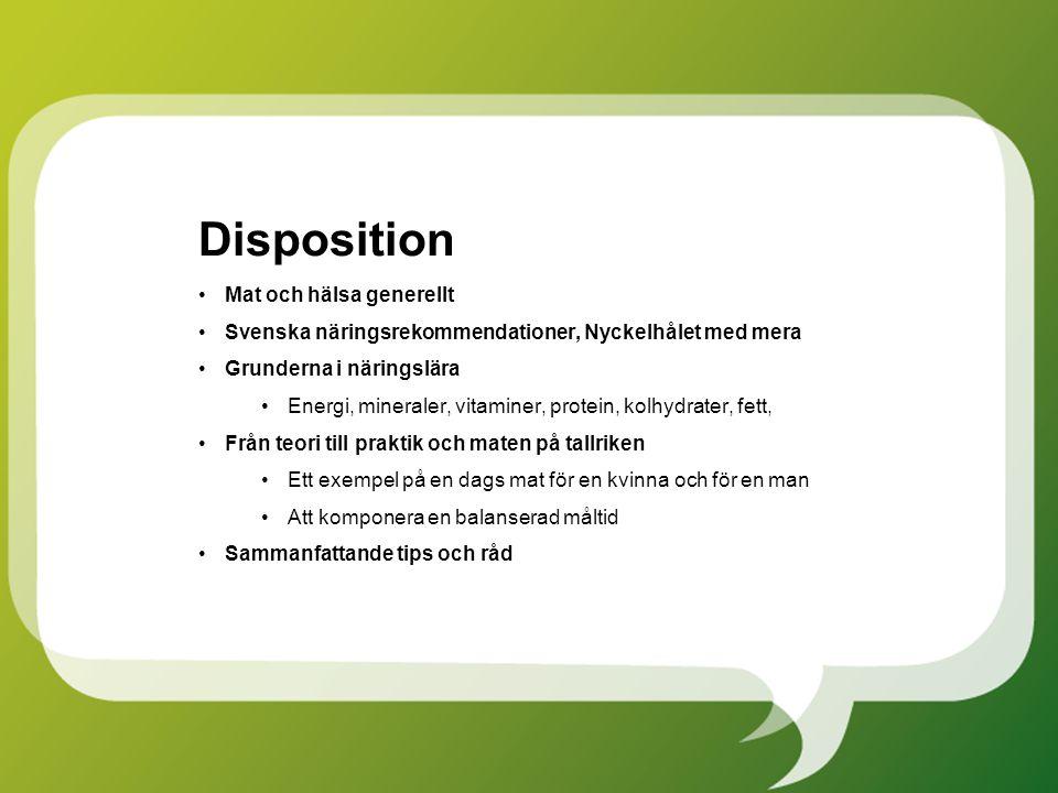 Disposition Mat och hälsa generellt Svenska näringsrekommendationer, Nyckelhålet med mera Grunderna i näringslära Energi, mineraler, vitaminer, protei