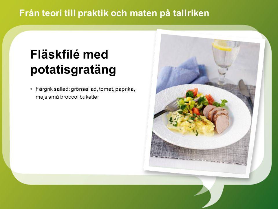 Från teori till praktik och maten på tallriken Fläskfilé med potatisgratäng Färgrik sallad: grönsallad, tomat, paprika, majs små broccolibuketter