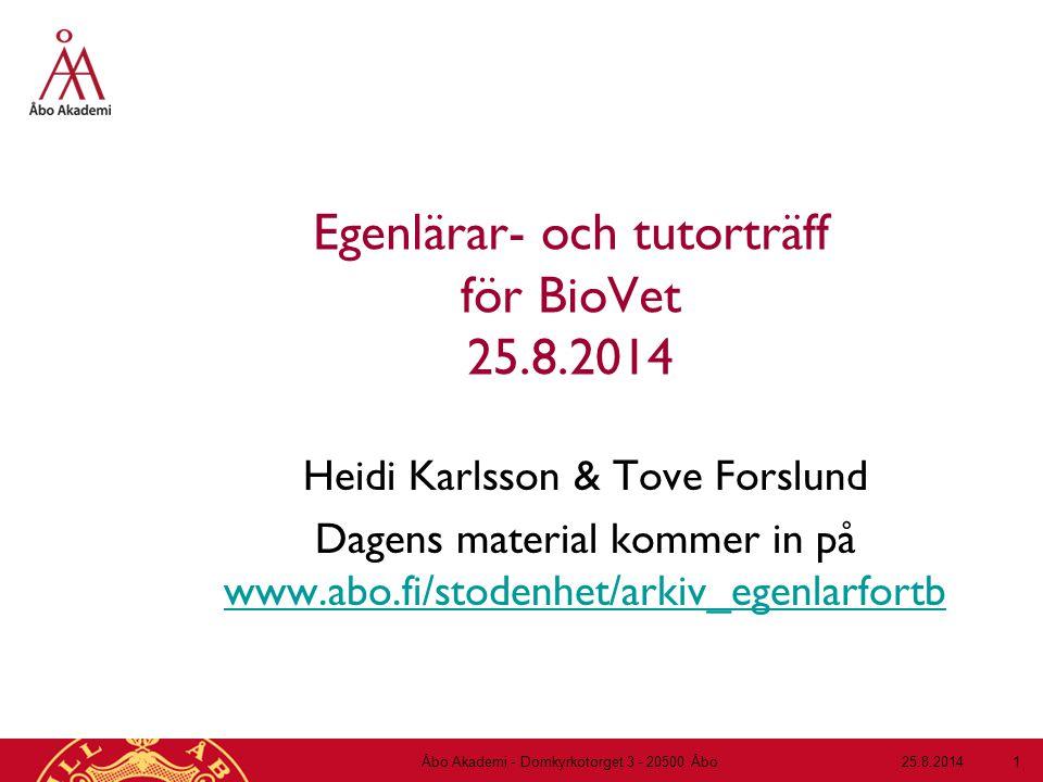 Egenlärar- och tutorträff för BioVet 25.8.2014 Heidi Karlsson & Tove Forslund Dagens material kommer in på www.abo.fi/stodenhet/arkiv_egenlarfortb www.abo.fi/stodenhet/arkiv_egenlarfortb 25.8.2014Åbo Akademi - Domkyrkotorget 3 - 20500 Åbo 1