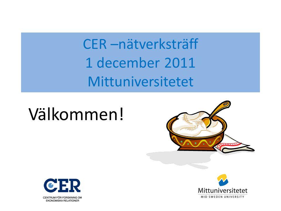 CER –nätverksträff 1 december 2011 Mittuniversitetet Välkommen!