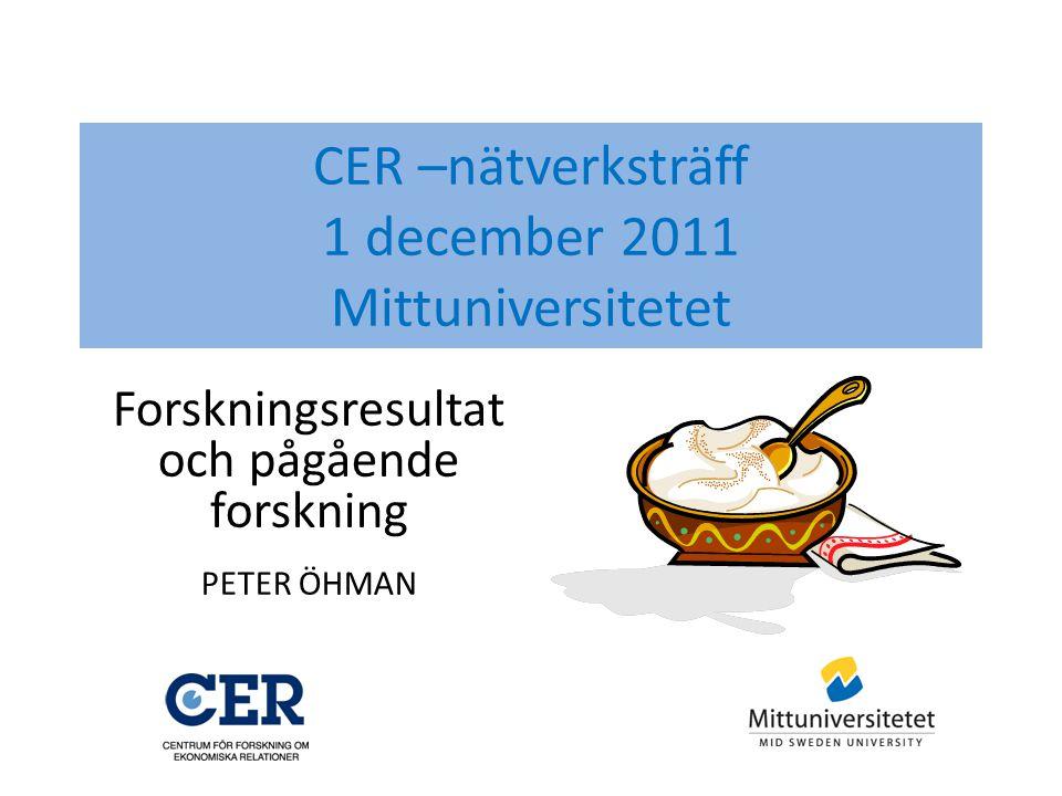 CER –nätverksträff 1 december 2011 Mittuniversitetet Forskningsresultat och pågående forskning PETER ÖHMAN