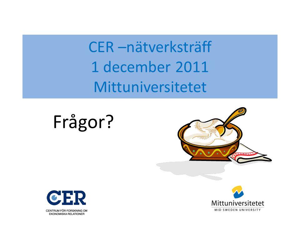CER –nätverksträff 1 december 2011 Mittuniversitetet Frågor?