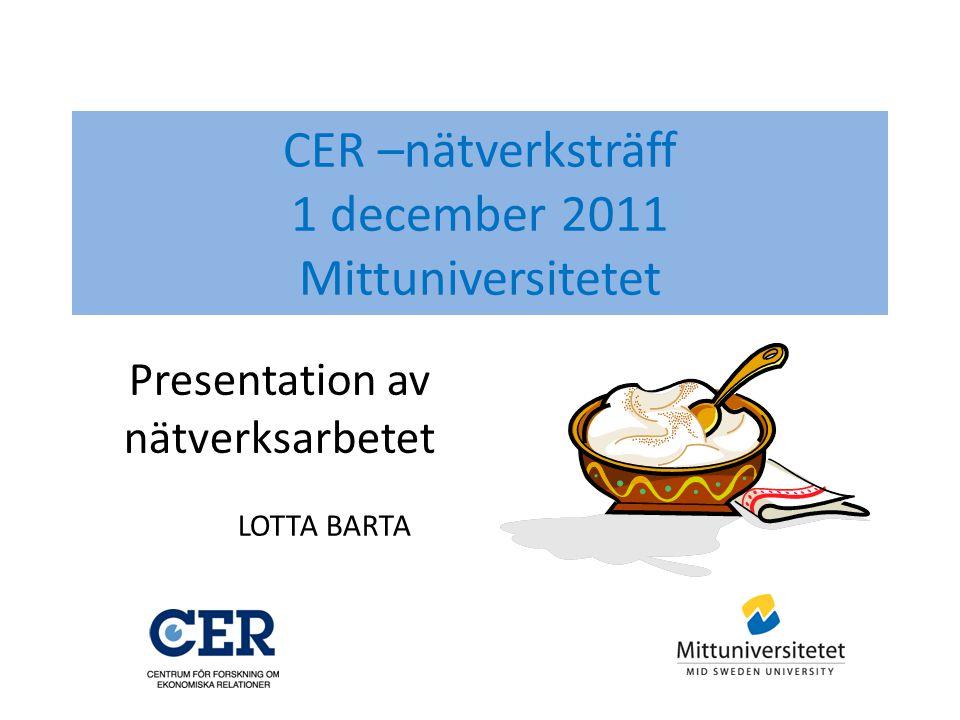 CER –nätverksträff 1 december 2011 Mittuniversitetet LOTTA BARTA Presentation av nätverksarbetet