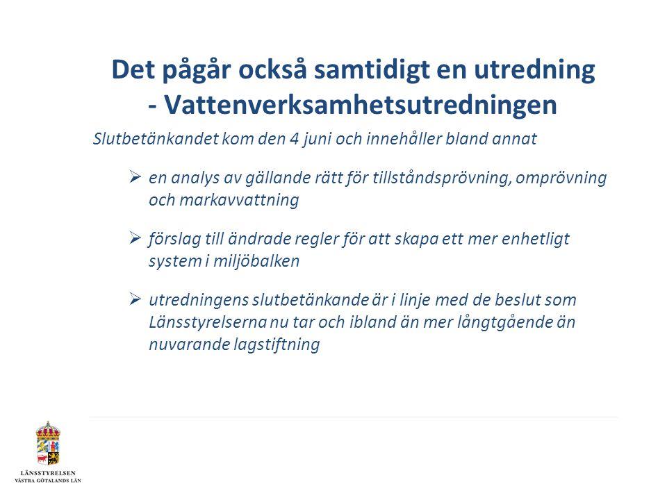 Det pågår också samtidigt en utredning - Vattenverksamhetsutredningen Slutbetänkandet kom den 4 juni och innehåller bland annat  en analys av gälland
