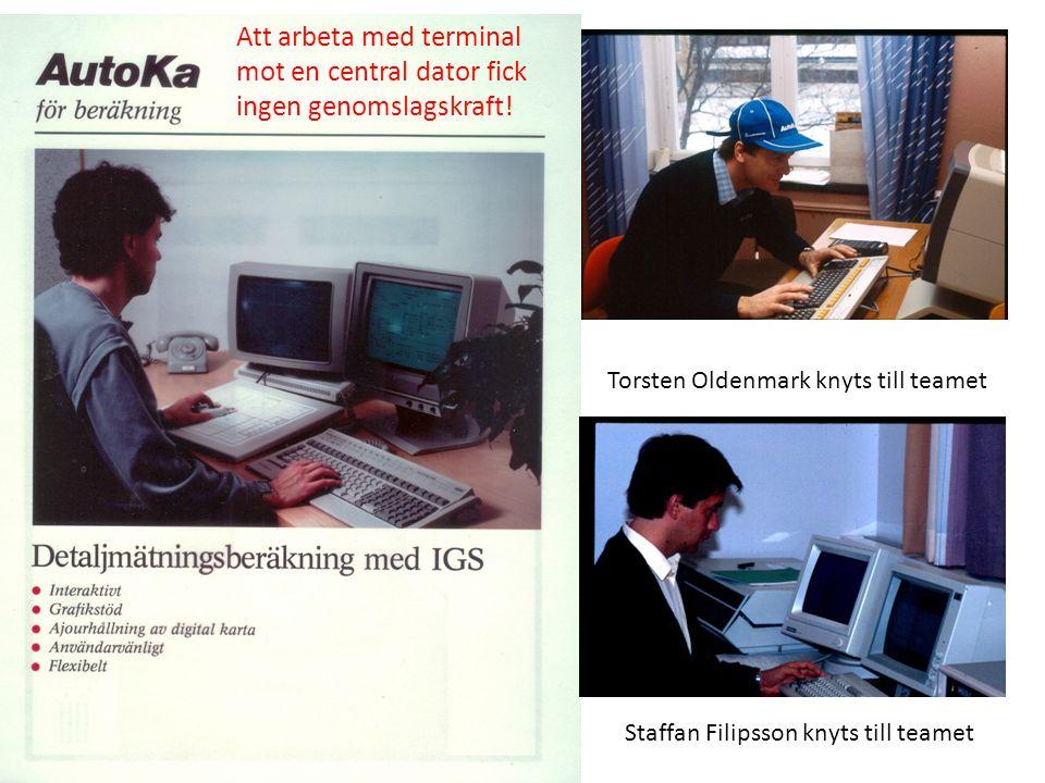 Torsten Oldenmark knyts till teamet Staffan Filipsson knyts till teamet Att arbeta med terminal mot en central dator fick ingen genomslagskraft!