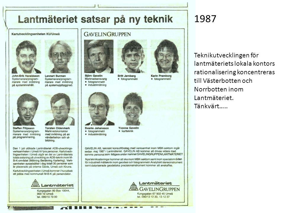 1987 Teknikutvecklingen för lantmäteriets lokala kontors rationalisering koncentreras till Västerbotten och Norrbotten inom Lantmäteriet. Tänkvärt…..