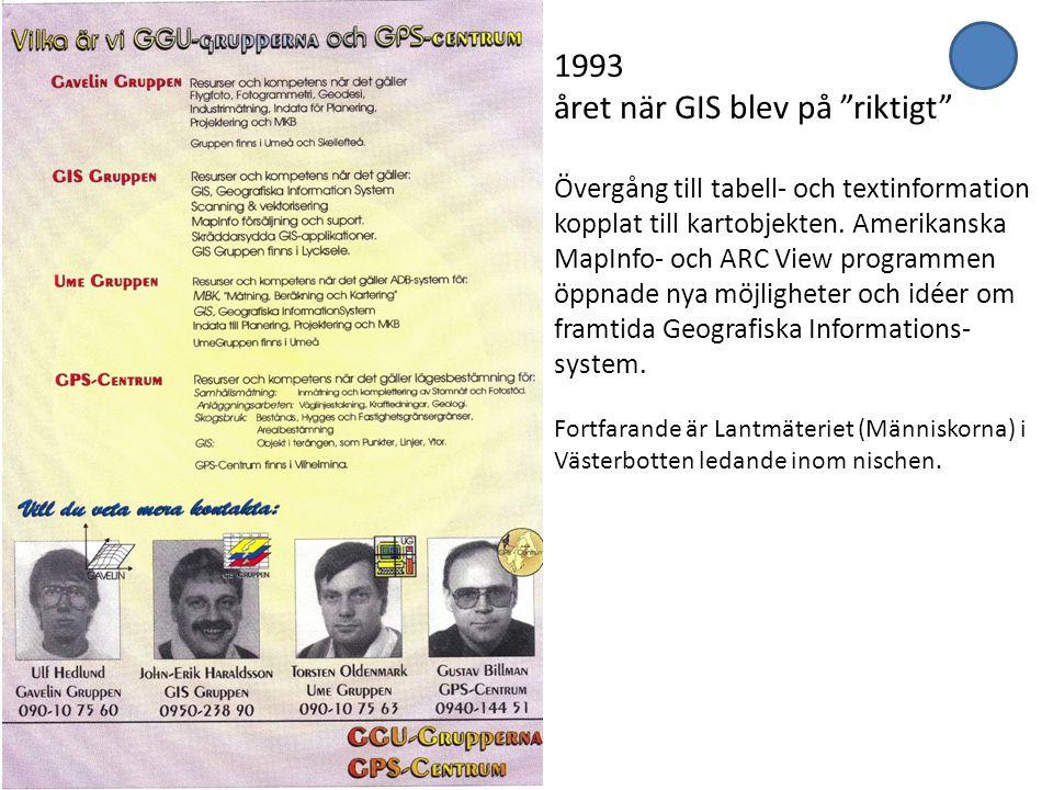 """1993 året när GIS blev på """"riktigt"""" Övergång till tabell- och textinformation kopplat till kartobjekten. Amerikanska MapInfo- och ARC View programmen"""