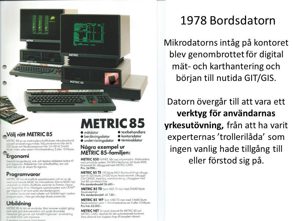 1978 Bordsdatorn Mikrodatorns intåg på kontoret blev genombrottet för digital mät- och karthantering och början till nutida GIT/GIS. Datorn övergår ti
