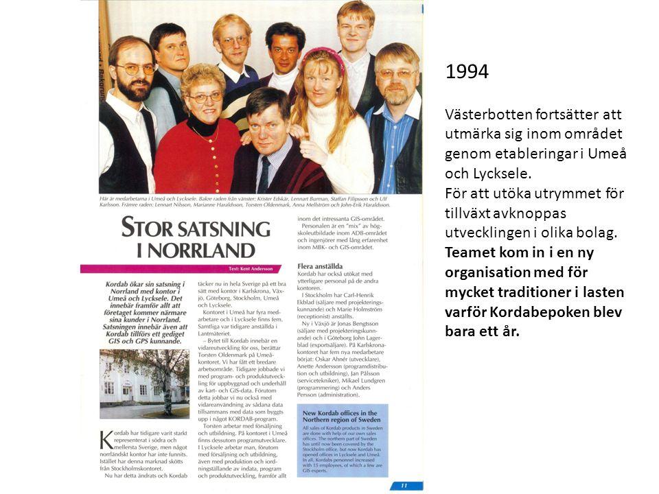 1994 Västerbotten fortsätter att utmärka sig inom området genom etableringar i Umeå och Lycksele. För att utöka utrymmet för tillväxt avknoppas utveck