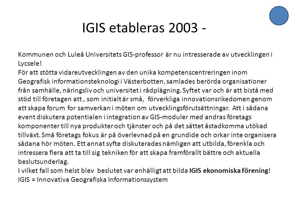 IGIS etableras 2003 - Kommunen och Luleå Universitets GIS-professor är nu intresserade av utvecklingen i Lycsele! För att stötta vidareutvecklingen av