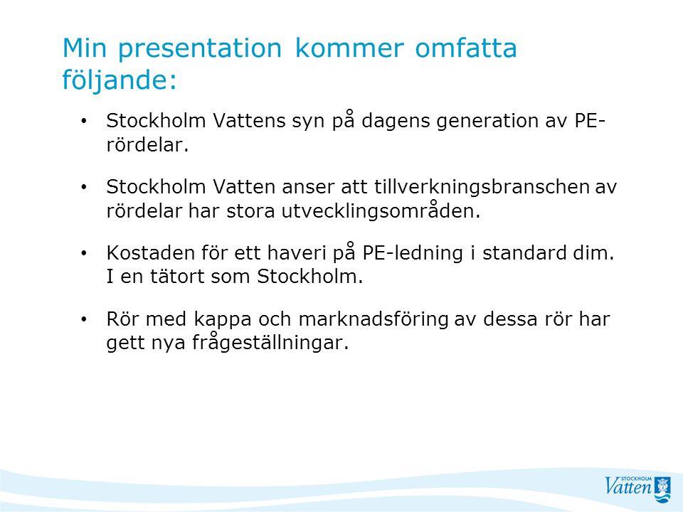 Min presentation kommer omfatta följande: Stockholm Vattens syn på dagens generation av PE- rördelar. Stockholm Vatten anser att tillverkningsbransche