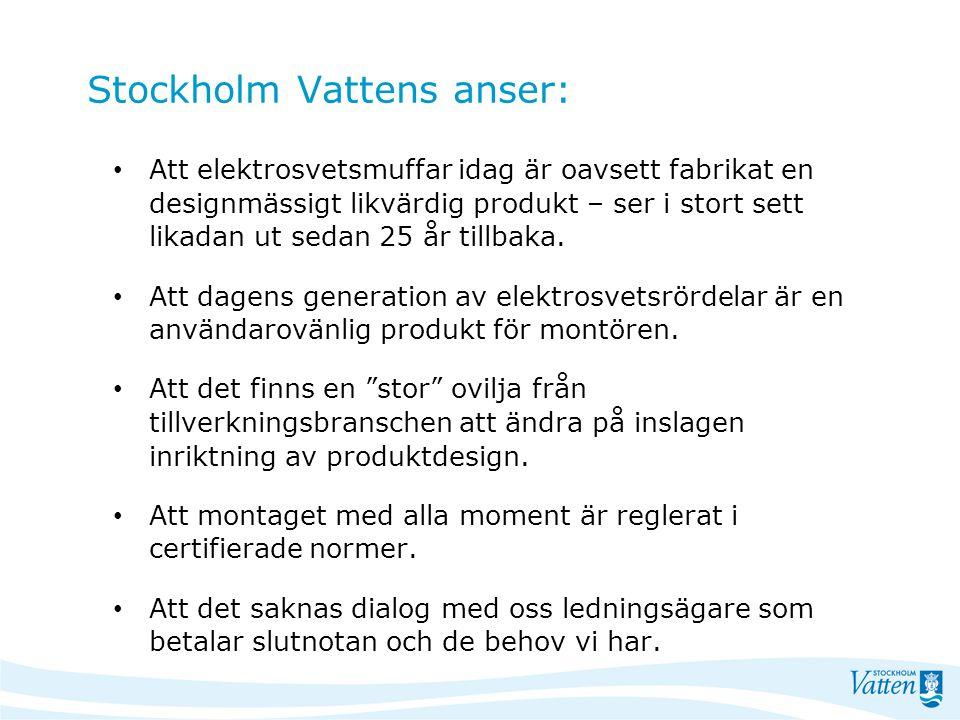 Stockholm Vattens anser: Att elektrosvetsmuffar idag är oavsett fabrikat en designmässigt likvärdig produkt – ser i stort sett likadan ut sedan 25 år