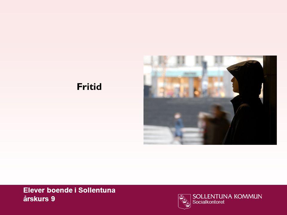 Socialkontoret Fritid Elever boende i Sollentuna årskurs 9