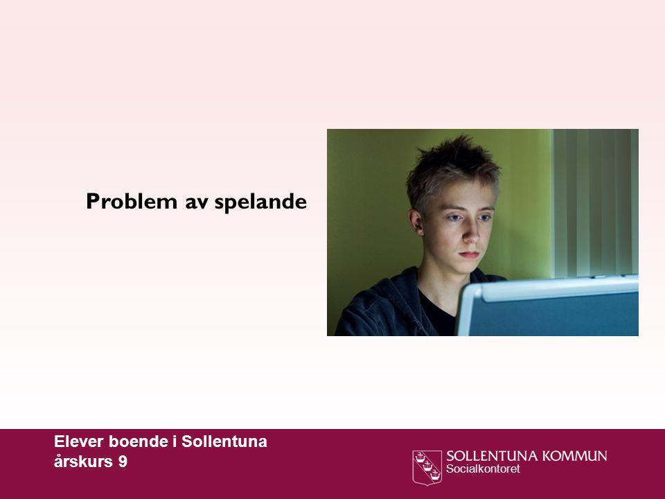 Socialkontoret Problem av spelande Elever boende i Sollentuna årskurs 9