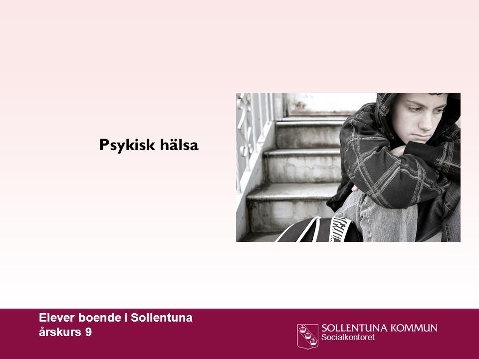 Socialkontoret Psykisk hälsa Elever boende i Sollentuna årskurs 9
