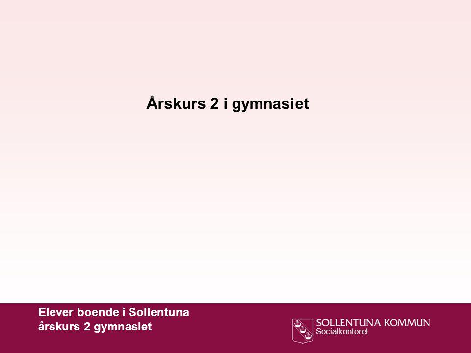 Socialkontoret Elever boende i Sollentuna årskurs 2 gymnasiet Årskurs 2 i gymnasiet