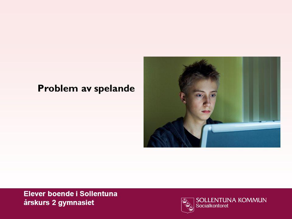 Socialkontoret Problem av spelande Elever boende i Sollentuna årskurs 2 gymnasiet