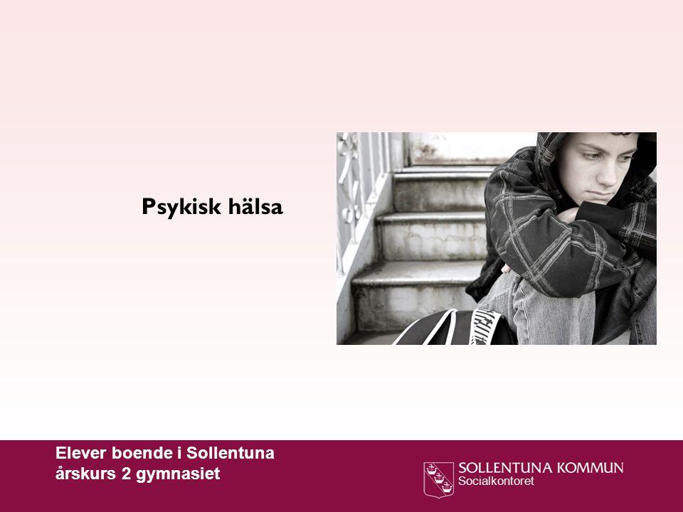 Socialkontoret Psykisk hälsa Elever boende i Sollentuna årskurs 2 gymnasiet