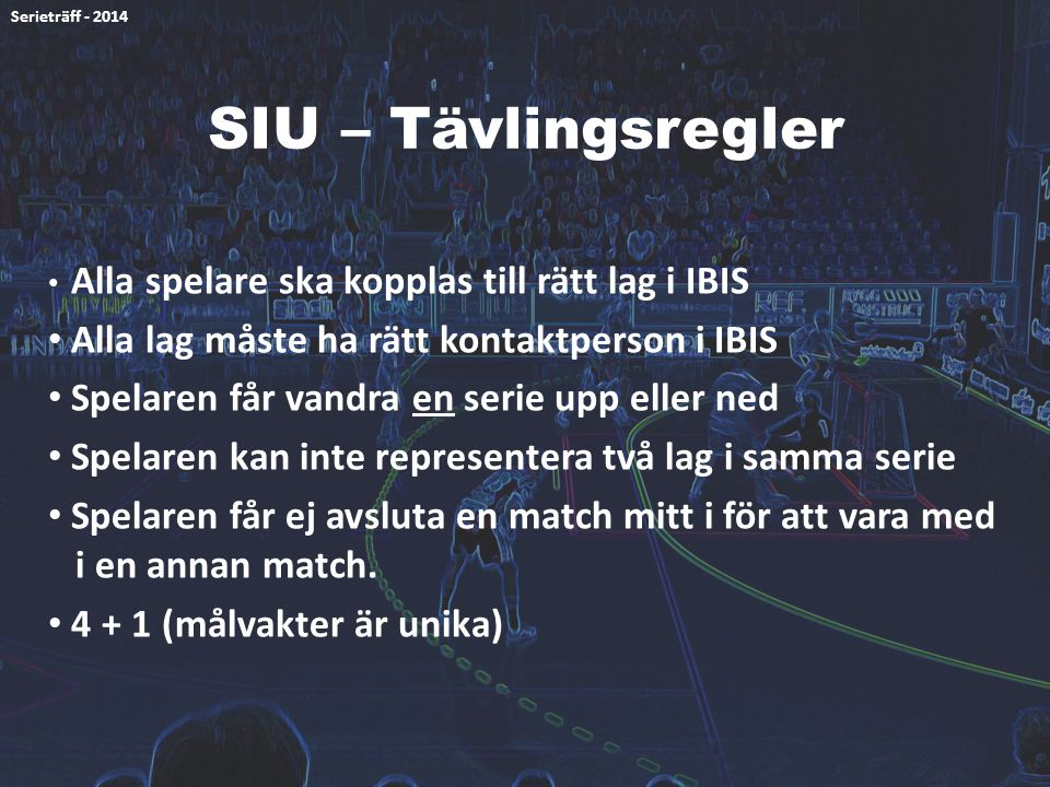 SIU – Tävlingsregler Alla spelare ska kopplas till rätt lag i IBIS Alla lag måste ha rätt kontaktperson i IBIS Spelaren får vandra en serie upp eller