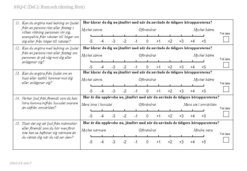 11.Kan du avgöra med ledning av ljudet från en persons röst eller fotsteg i vilken riktning personen rör sig, exempelvis från vänster till höger om di