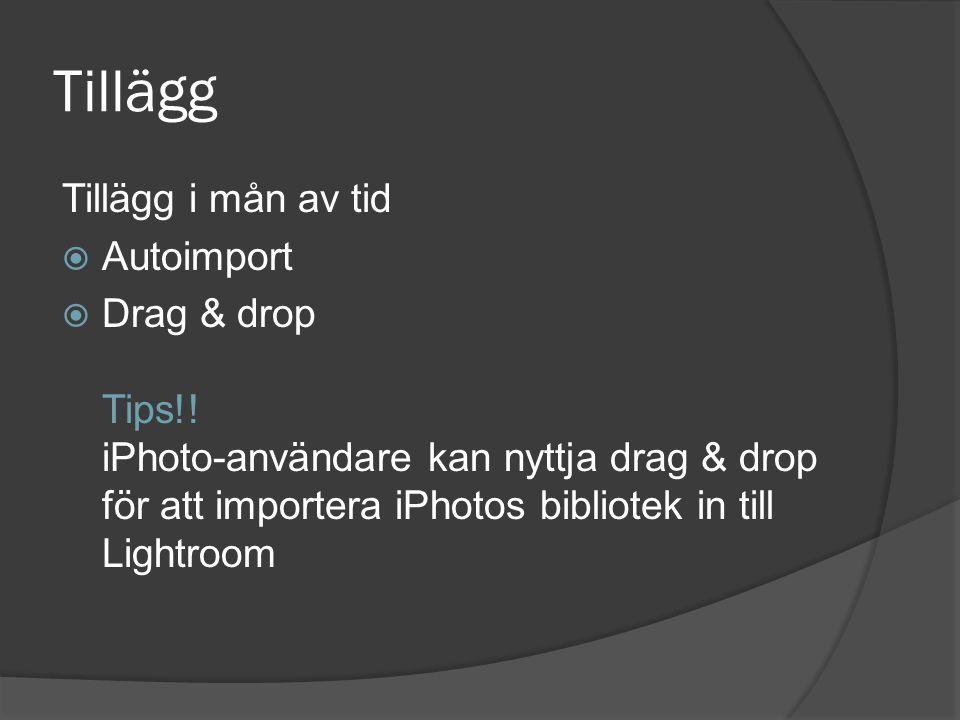 Tillägg Tillägg i mån av tid  Autoimport  Drag & drop Tips!! iPhoto-användare kan nyttja drag & drop för att importera iPhotos bibliotek in till Lig