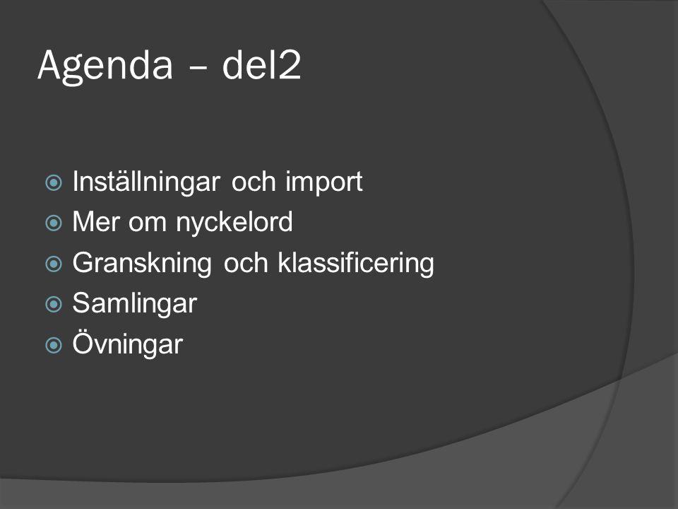 Agenda – del2  Inställningar och import  Mer om nyckelord  Granskning och klassificering  Samlingar  Övningar