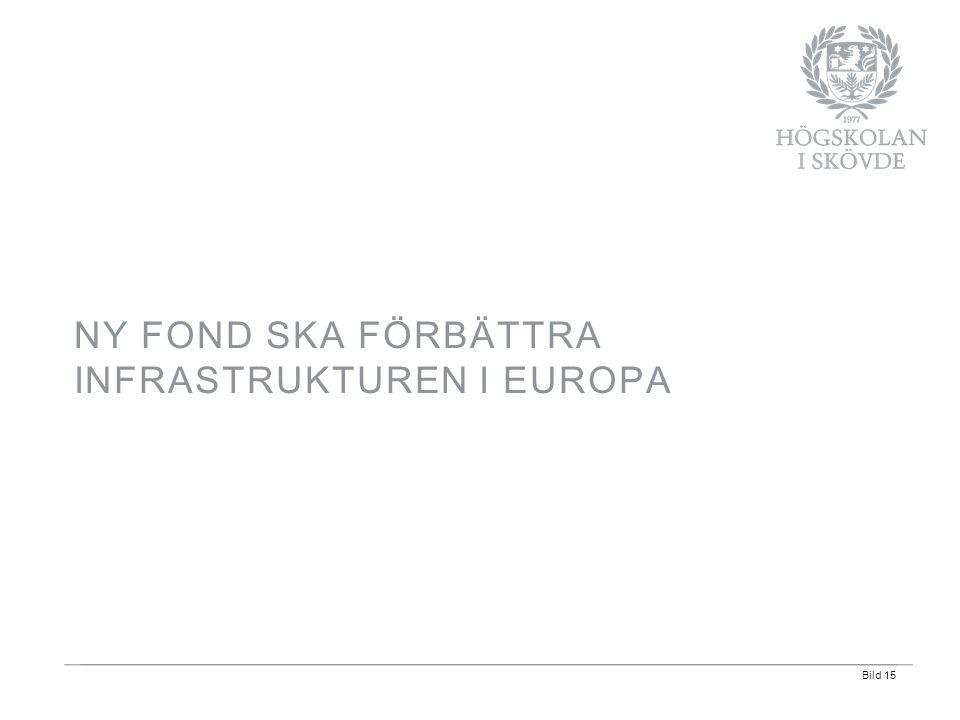 Bild 15 NY FOND SKA FÖRBÄTTRA INFRASTRUKTUREN I EUROPA