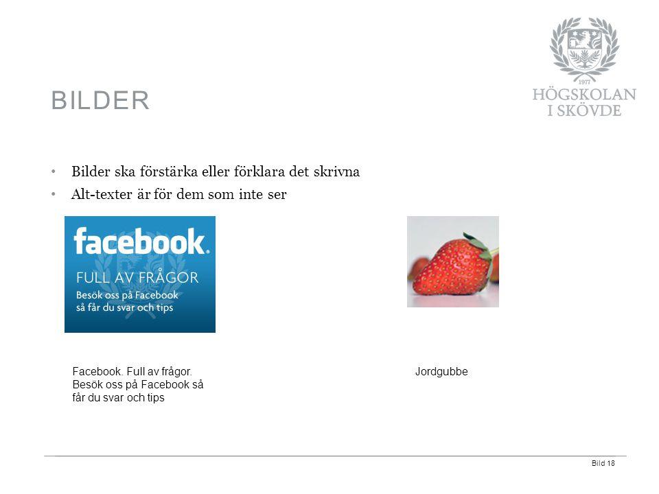 Bild 18 Bilder ska förstärka eller förklara det skrivna Alt-texter är för dem som inte ser BILDER Facebook.
