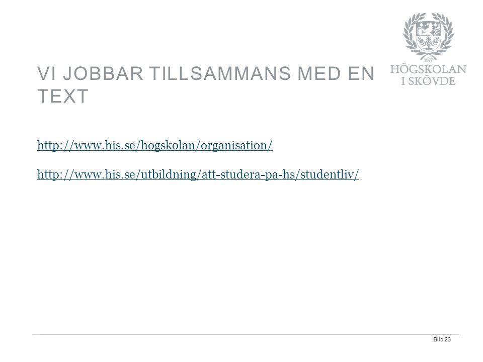 Bild 23 http://www.his.se/hogskolan/organisation/ http://www.his.se/utbildning/att-studera-pa-hs/studentliv/ VI JOBBAR TILLSAMMANS MED EN TEXT