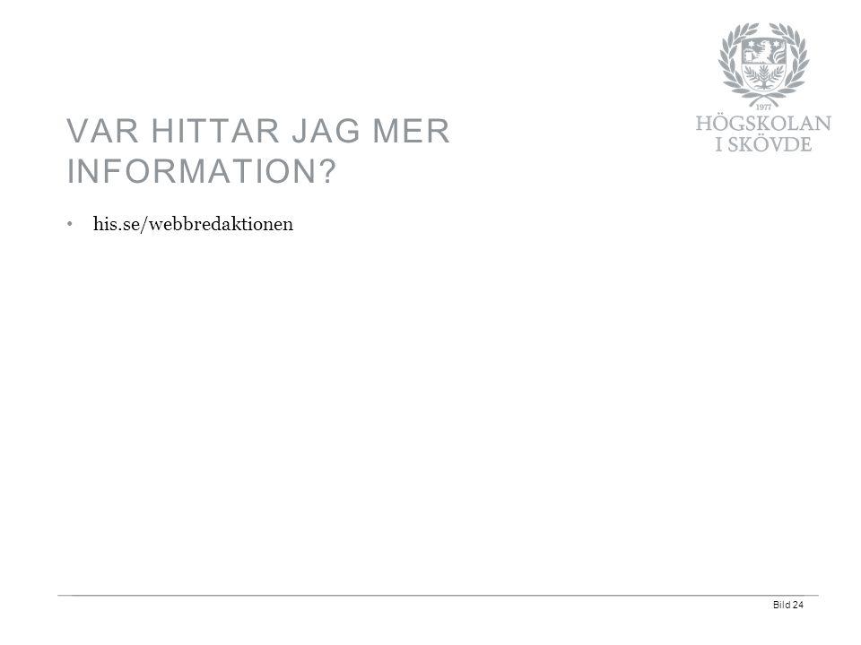 Bild 24 his.se/webbredaktionen VAR HITTAR JAG MER INFORMATION