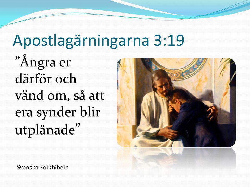 """Apostlagärningarna 3:19 """"Ångra er därför och vänd om, så att era synder blir utplånade """" Svenska Folkbibeln"""