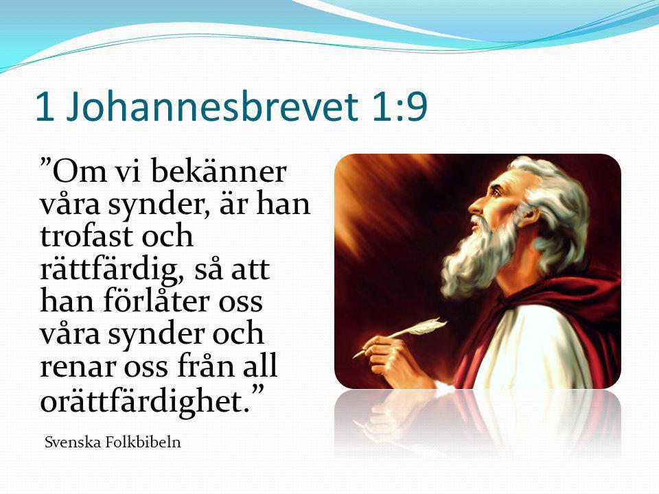 """1 Johannesbrevet 1:9 """"Om vi bekänner våra synder, är han trofast och rättfärdig, så att han förlåter oss våra synder och renar oss från all orättfärdi"""