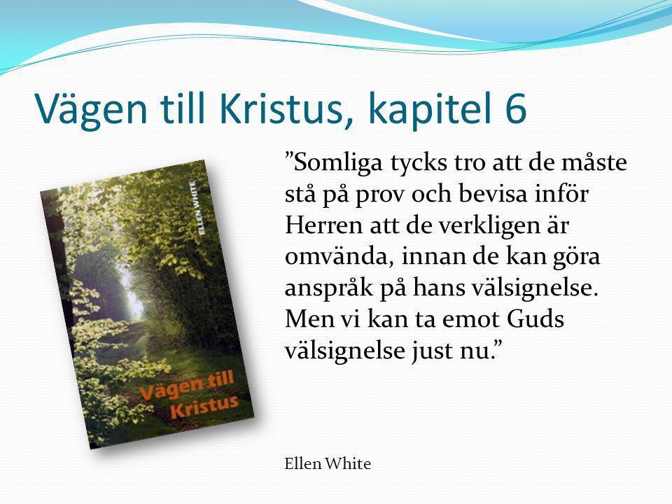"""Vägen till Kristus, kapitel 6 """"Somliga tycks tro att de måste stå på prov och bevisa inför Herren att de verkligen är omvända, innan de kan göra anspr"""