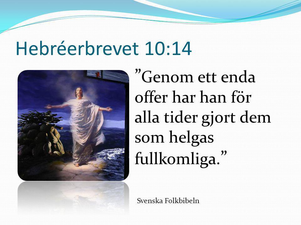"""Hebréerbrevet 10:14 """" Genom ett enda offer har han för alla tider gjort dem som helgas fullkomliga. """" Svenska Folkbibeln"""