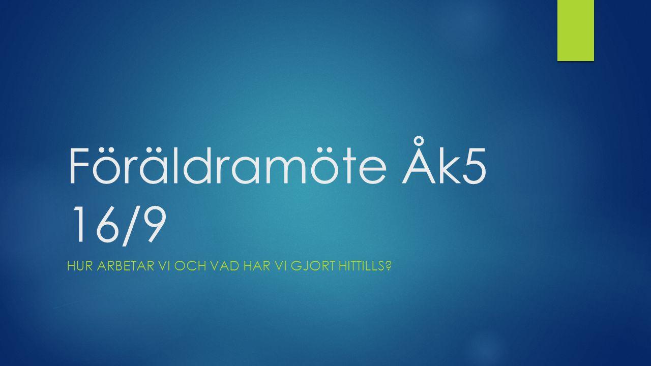 Föräldramöte Åk5 16/9 HUR ARBETAR VI OCH VAD HAR VI GJORT HITTILLS?