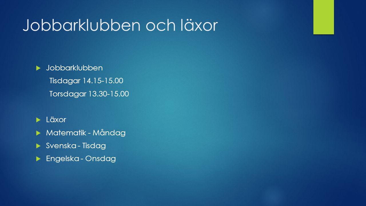 Jobbarklubben och läxor  Jobbarklubben Tisdagar 14.15-15.00 Torsdagar 13.30-15.00  Läxor  Matematik - Måndag  Svenska - Tisdag  Engelska - Onsdag