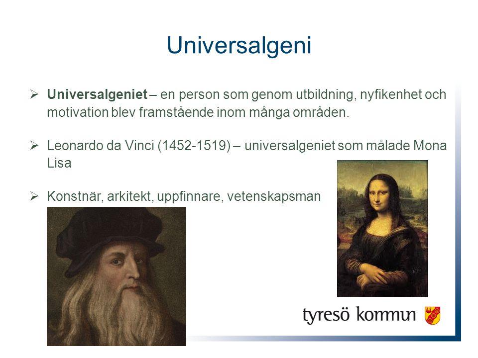 Universalgeni  Universalgeniet – en person som genom utbildning, nyfikenhet och motivation blev framstående inom många områden.