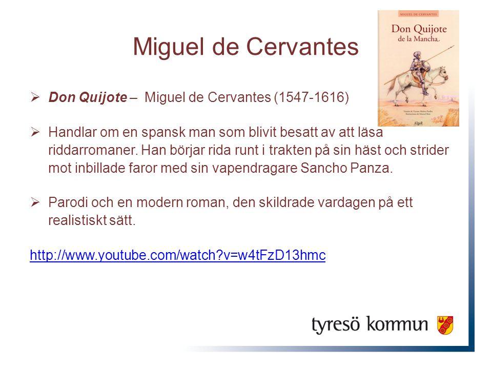 Miguel de Cervantes  Don Quijote – Miguel de Cervantes (1547-1616)  Handlar om en spansk man som blivit besatt av att läsa riddarromaner.