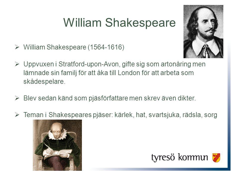 William Shakespeare  William Shakespeare (1564-1616)  Uppvuxen i Stratford-upon-Avon, gifte sig som artonåring men lämnade sin familj för att åka till London för att arbeta som skådespelare.