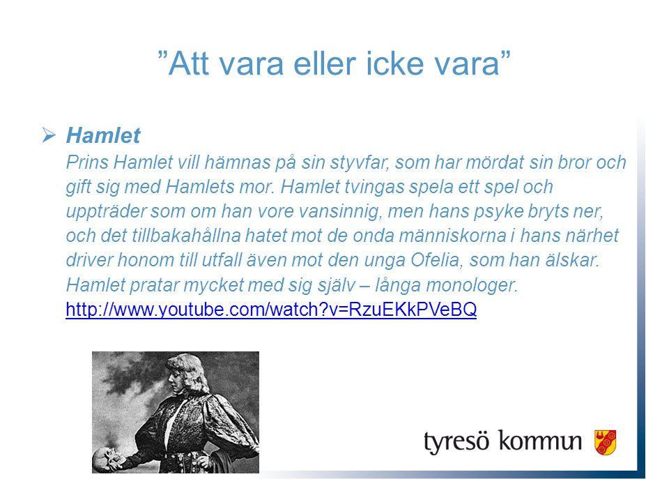 Att vara eller icke vara  Hamlet Prins Hamlet vill hämnas på sin styvfar, som har mördat sin bror och gift sig med Hamlets mor.