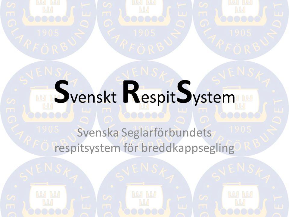 S venskt R espit S ystem Svenska Seglarförbundets respitsystem för breddkappsegling