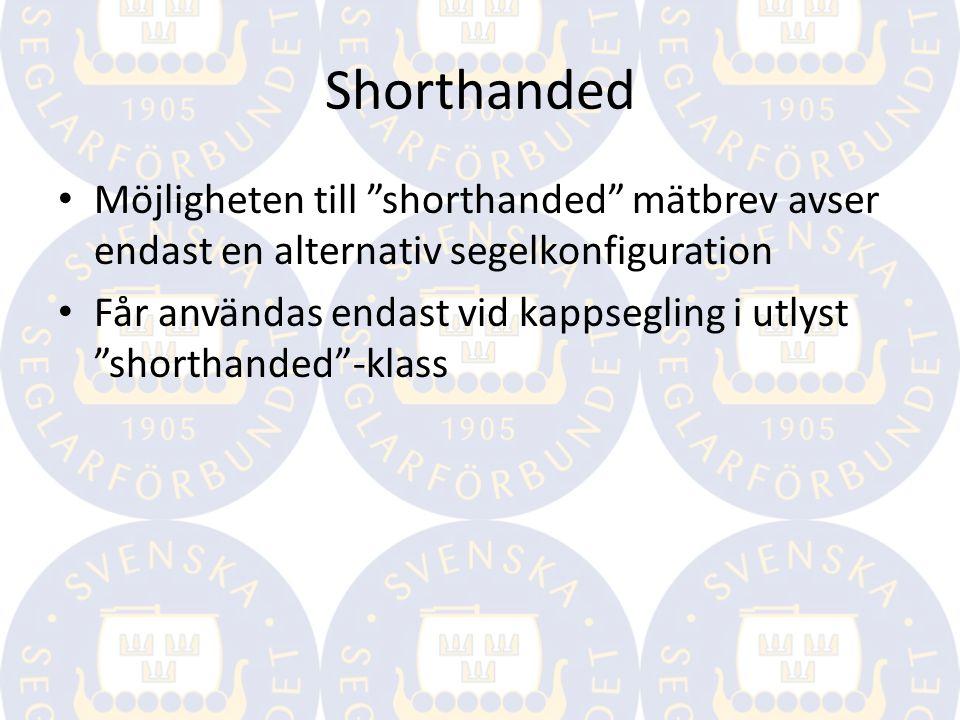 Shorthanded Möjligheten till shorthanded mätbrev avser endast en alternativ segelkonfiguration Får användas endast vid kappsegling i utlyst shorthanded -klass