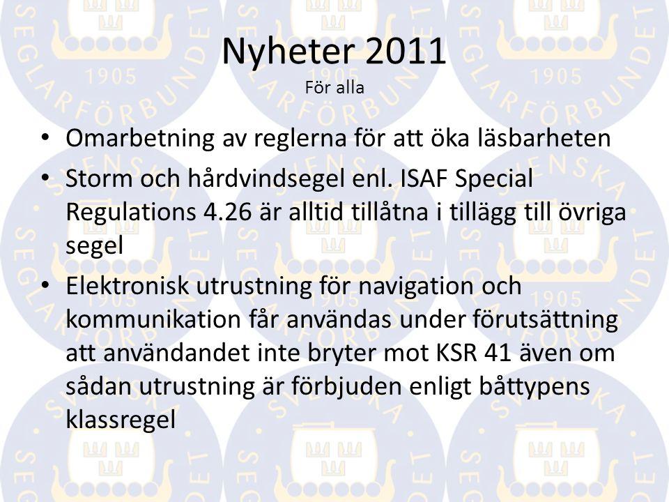 Nyheter 2011 För alla Omarbetning av reglerna för att öka läsbarheten Storm och hårdvindsegel enl.