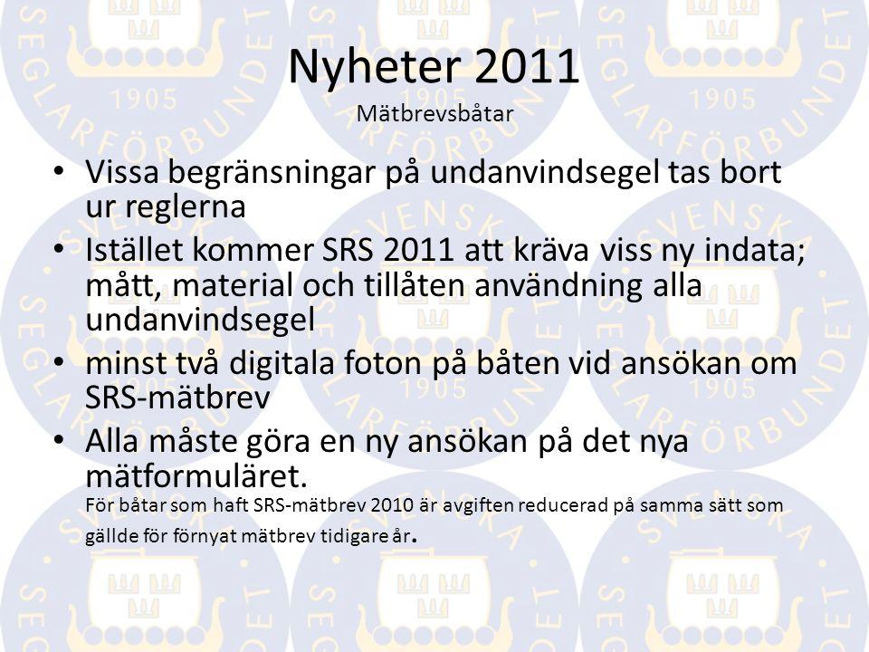 Nyheter 2011 Mätbrevsbåtar Vissa begränsningar på undanvindsegel tas bort ur reglerna Istället kommer SRS 2011 att kräva viss ny indata; mått, materia