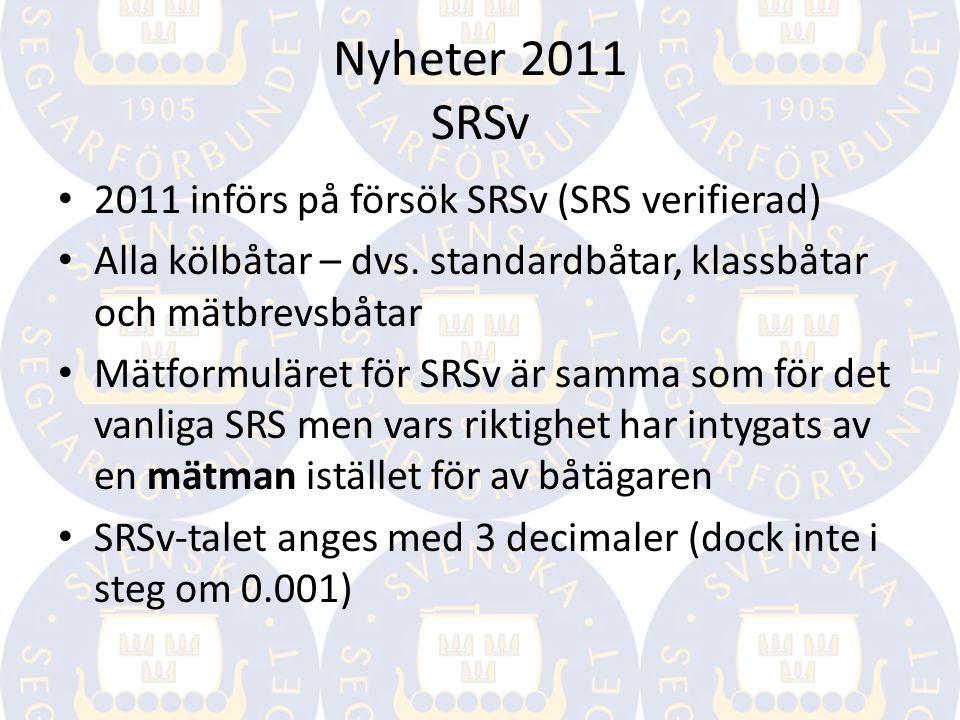 Nyheter 2011 SRSv 2011 införs på försök SRSv (SRS verifierad) Alla kölbåtar – dvs. standardbåtar, klassbåtar och mätbrevsbåtar Mätformuläret för SRSv