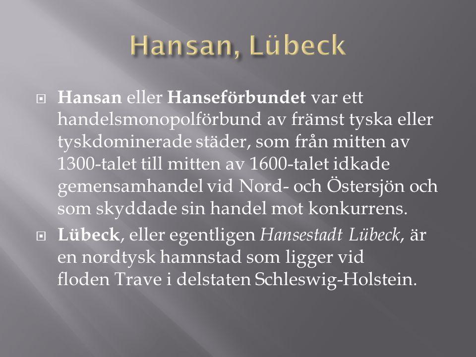  Hansan eller Hanseförbundet var ett handelsmonopolförbund av främst tyska eller tyskdominerade städer, som från mitten av 1300-talet till mitten av