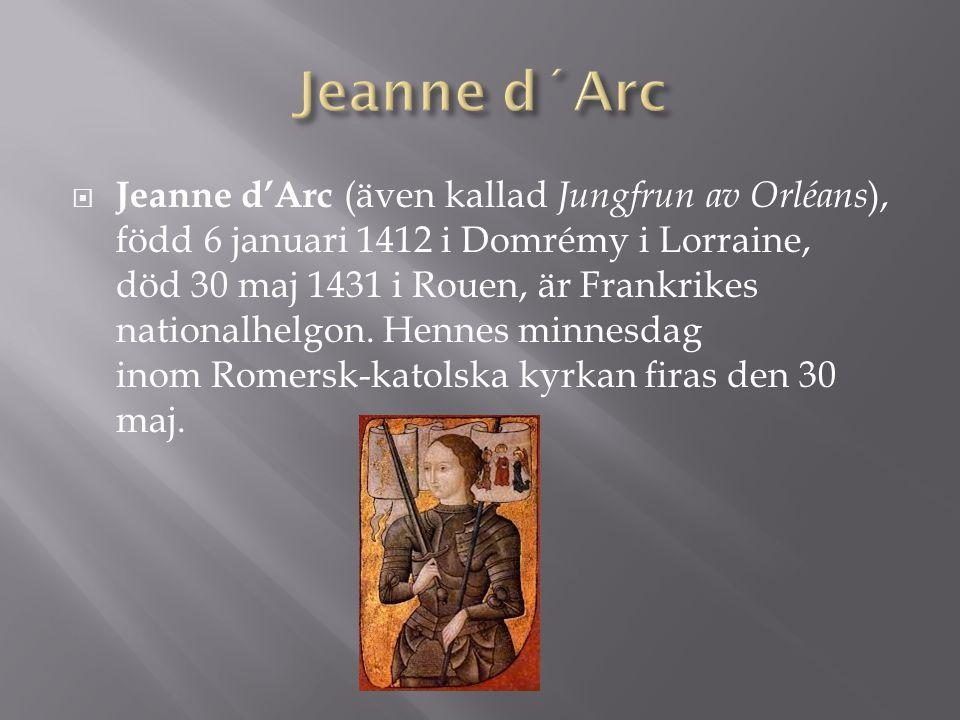  Jeanne d'Arc (även kallad Jungfrun av Orléans ), född 6 januari 1412 i Domrémy i Lorraine, död 30 maj 1431 i Rouen, är Frankrikes nationalhelgon. He