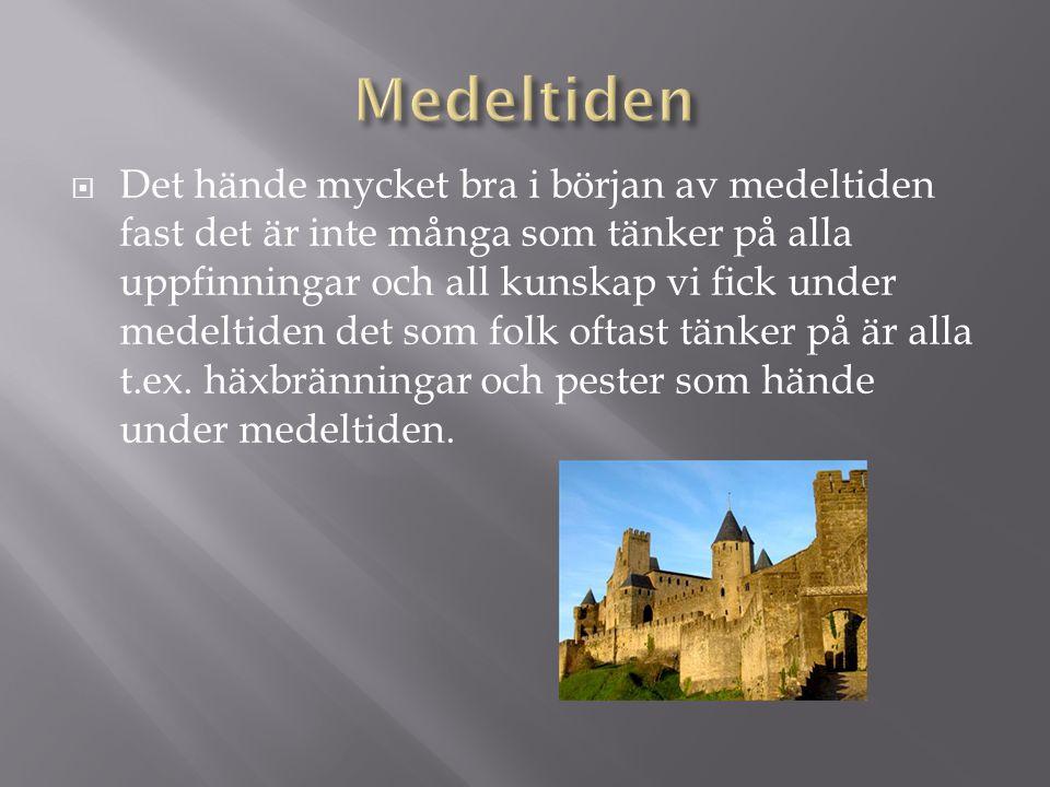  Det hände mycket bra i början av medeltiden fast det är inte många som tänker på alla uppfinningar och all kunskap vi fick under medeltiden det som
