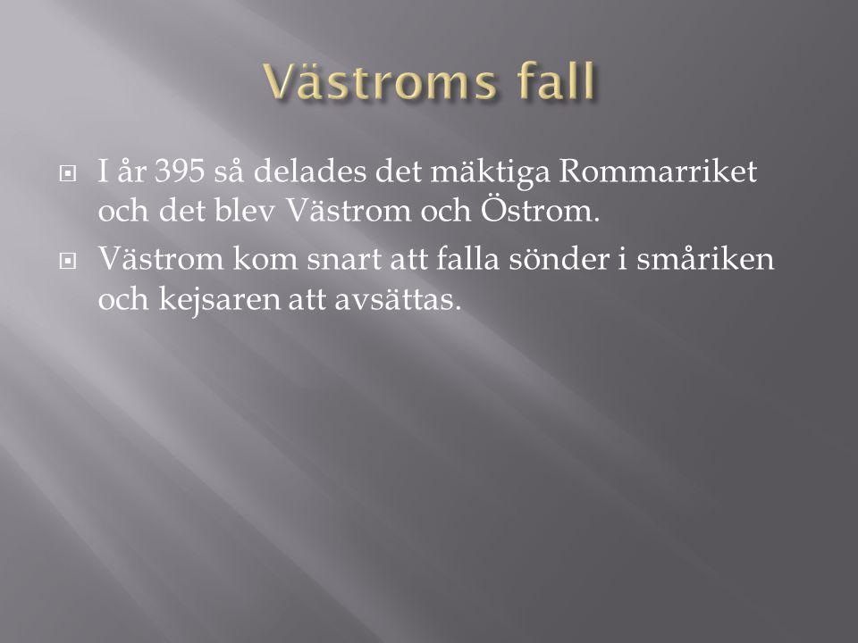  I år 395 så delades det mäktiga Rommarriket och det blev Västrom och Östrom.  Västrom kom snart att falla sönder i småriken och kejsaren att avsätt