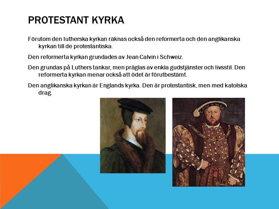PROTESTANT KYRKA Förutom den lutherska kyrkan räknas också den reformerta och den anglikanska kyrkan till de protestantiska.